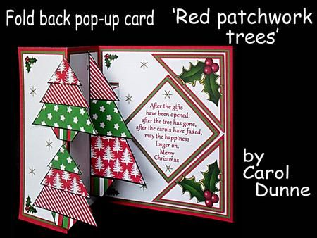 Fold back pop up Red patchwork trees on Craftsuprint designed by Carol Dunne - Two modern red and green patchwork trees and a bigger one pops out of the middle. Easy to make and has full photographic instructions in the kit. The verse inside reads;- After the gifts have been opened, after the tree has gone, after the carols have faded , may the happiness linger on. Merry Christmas. Also available in blue and purple cup5807081_173 - Now available for download!