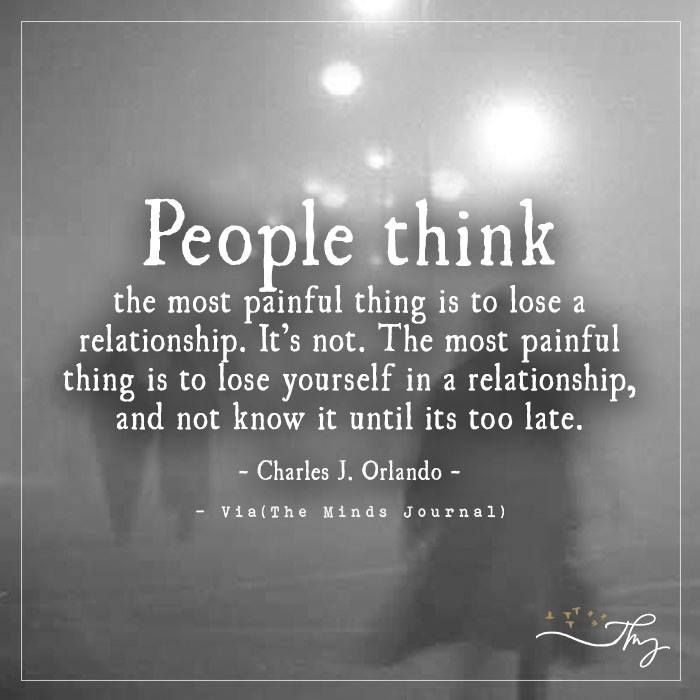 People Think The Most Painful Thing Is To Lose A Relationship Losing You Quotes Mindfulness Journal Dont Lose Yourself