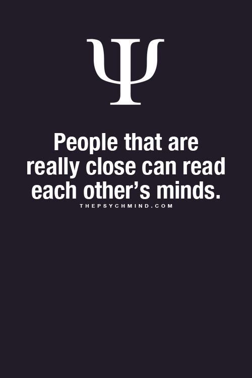 people that are really close can read each other's minds.