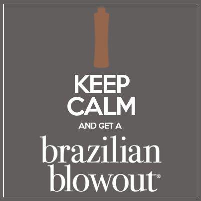 Keep Calm Get a Brazilian Blowout!