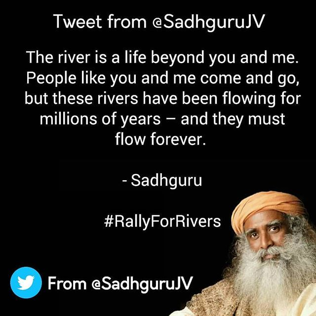 Sadhguru's Tweet  The river is a life beyond you and me. People like you and me come and go, but these rivers have been flowing for millions of years – and they must flow forever. #RallyForRIvers @AnupamPkher @virendersehwag . . . . . . . . . . . . . . . . . . . . . . . . . .  #instaChennai #Chennaidiaries  #instaMumbai #Mumbaidiaries  #instaDelhi #Delhidiaries  #instaKolkata #Kolkatadiaries #instaBangalore #Bangalorediaries #Hyderabadgram #Hyderabaddiaries #Mysore  #Tamilnadu  #Kanyakumari…