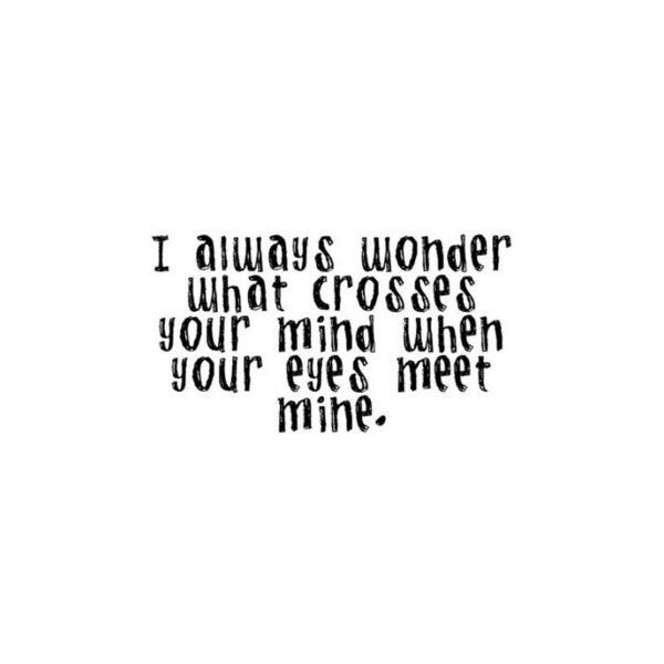 your eyes meet mine ❤ liked on Polyvore featuring quotes, words, text, fillers, sayings, phrase and saying