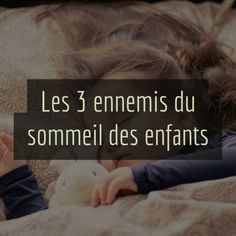 "In the magazine ""The Psychic Circle"", the excellent Héloïse Junier lists the three enemies of children's sleep. Here they are with some solutions …"