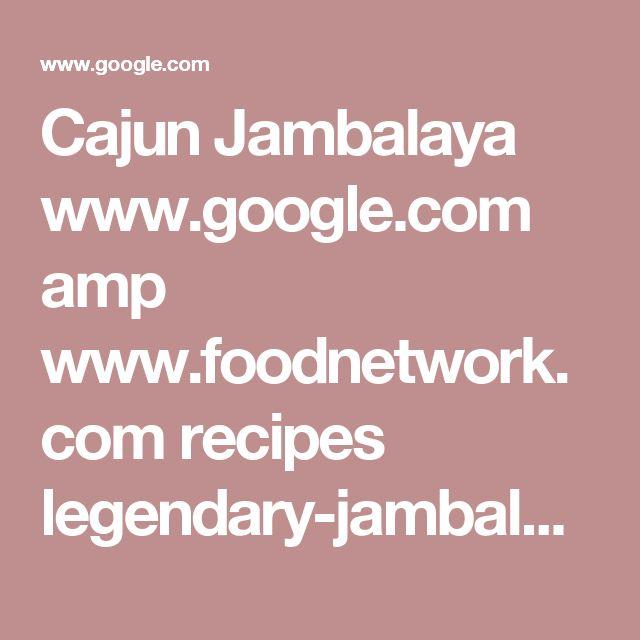 Cajun Jambalaya     www.google.com amp www.foodnetwork.com recipes legendary-jambalaya-recipe.amp