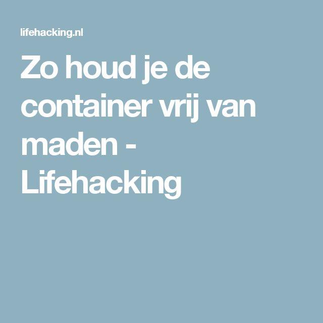 Zo houd je de container vrij van maden - Lifehacking