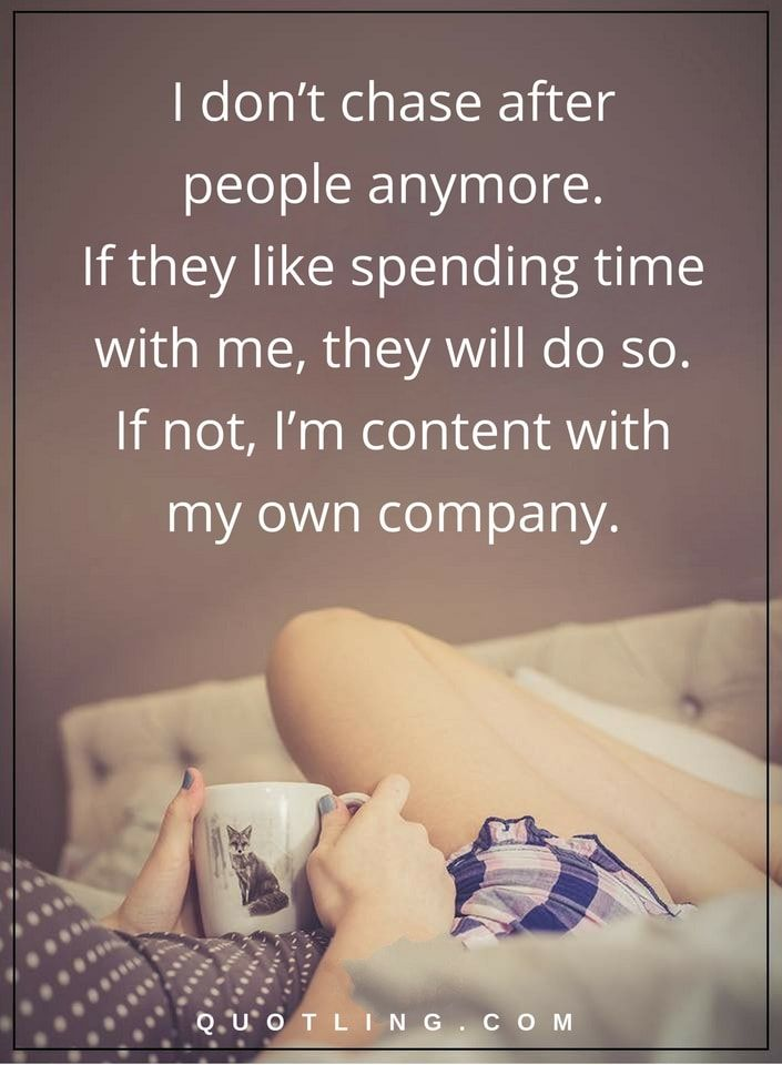 picture quotes I don't chase after people quotes anymore. If they like spending time quotes with me, they will do so. If not, I'm content quotes with my own company quotes.