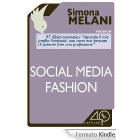 """Social media fashion. 40k unofficial. di Simona Melani.  Non mi sono *abbonata* e non me li hanno regalati, no, ma ho letto anche questo, e, sebbene il tema del fashion potrebbe far pensare diversamente l'ho trovato più """"tecnico """" degli altri due precedentemente divorati, non meno interessante, anzi, pieno di informazioni che non conoscevo e approfondimenti importanti."""