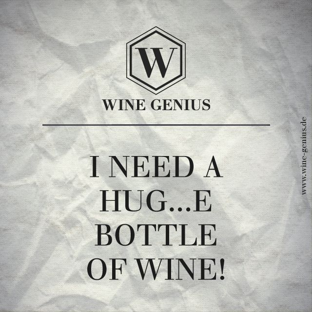 Wine Genius Quote #6. I NEED A HUG...E BOTTLE OF WINE! Shop international premium wines at www.wine-genius.de now or check us on Facebook: https://www.facebook.com/WineGeniusGermany   #wine #winegenius #winelover #winequotes #cheers #drink #bottle #need