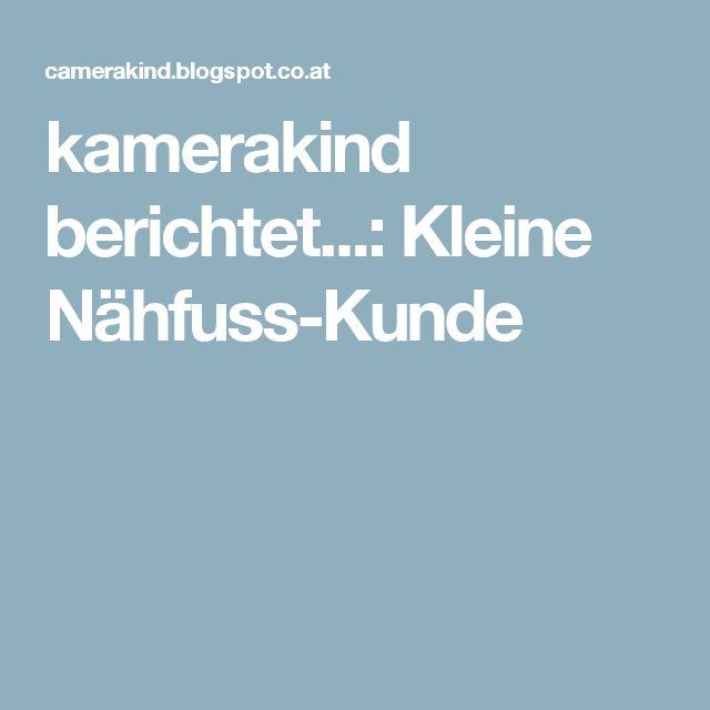 kamerakind berichtet...: Kleine Nähfuss-Kunde