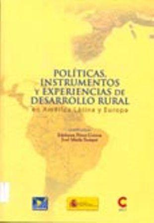 Políticas, instrumentos y experiencias de desarrollo rural en América Latina y la Unión Europea (PRINT VERSION) REQUEST/SOLICITAR: http://biblioteca.cepal.org/record=b1253244~S0*spi
