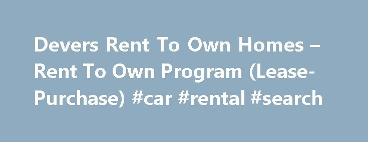 Devers Rent To Own Homes – Rent To Own Program (Lease-Purchase) #car #rental #search http://rental.remmont.com/devers-rent-to-own-homes-rent-to-own-program-lease-purchase-car-rental-search/  #houses for rent to own # Phoenix & Glendale and the surrounding areas are a thriving economic center for the Southwest surrounded by beautiful vistas, lush desert plant life and rich cultural diversity, which has created a Mecca for interested homeowners who are looking for a place to plant their roots…