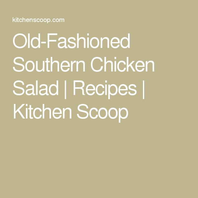 Old-Fashioned Southern Chicken Salad | Recipes | Kitchen Scoop