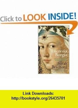Lucrezia Borgia Life, Love and Death in Renaissance Italy (9780141014135) Sarah Bradford , ISBN-10: 014101413X  , ISBN-13: 978-0141014135 ,  , tutorials , pdf , ebook , torrent , downloads , rapidshare , filesonic , hotfile , megaupload , fileserve