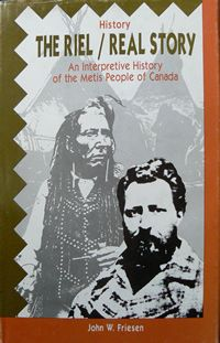 The Riel / Real Story: An Interpretive History of the Métis People of Canada