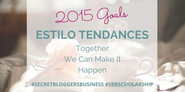 Estilo Tendances' 2015 Goals – Together We Can Make It Happen.  #secretbloggersbusiness #sbbscholarship