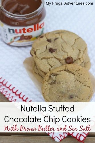 Nutella Stuffed Chocolate Chip Cookies with Brown Butter and Sea Salt ...