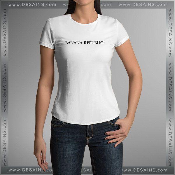 Buy Tshirt Banana Republic Custom Tshirt Womens Tshirt Mens