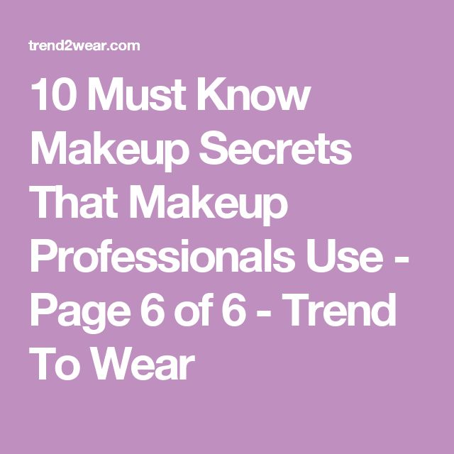 10 Must Know Makeup Secrets That Makeup Professionals Use - Page 6 of 6 - Trend To Wear
