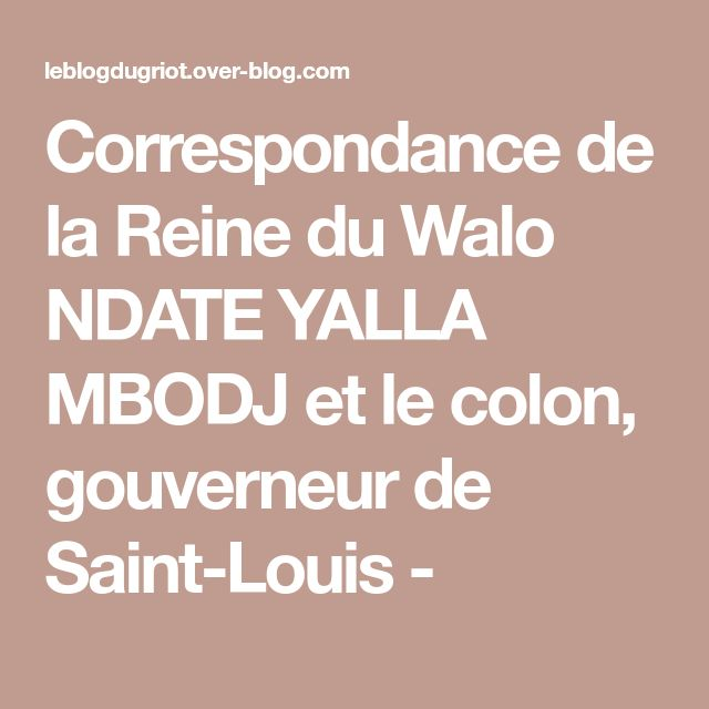 Correspondance de la Reine du Walo NDATE YALLA MBODJ et le colon, gouverneur de Saint-Louis -