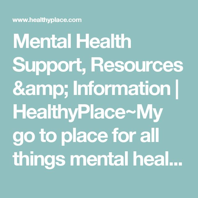 Mental Health Support, Resources & Information | HealthyPlace~My go to place for all things mental health