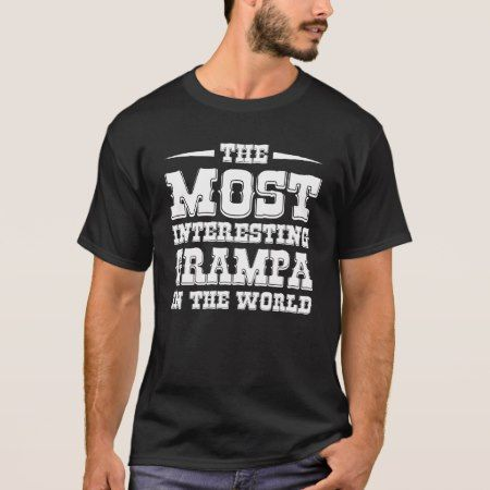 The most interesting Grampa in the world T-Shirt - click/tap to personalize and buy