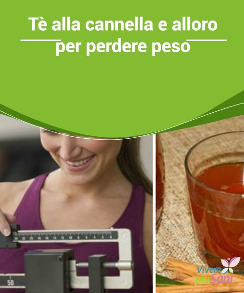 Tè alla #cannella e alloro per perdere #peso  In questa occasione vogliamo proporvi un #tè alla cannella e alloro, rinomato per le sue #proprietà #diuretiche e depurative.