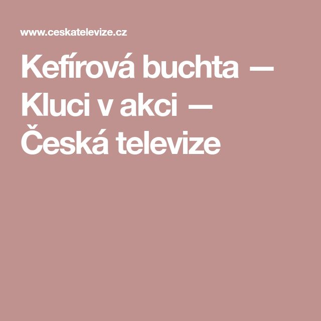 Kefírová buchta — Kluci v akci — Česká televize