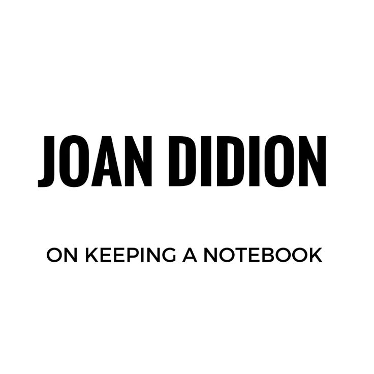 joan didion essay on keeping a notebook A friend and fellow writer commented on facebook that she regularly teaches this essay: on keeping a notebook by joan didionsince i've never read it, i decided to hunt it down.