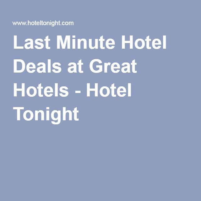Last Minute Hotel Deals At Great Hotels Tonight