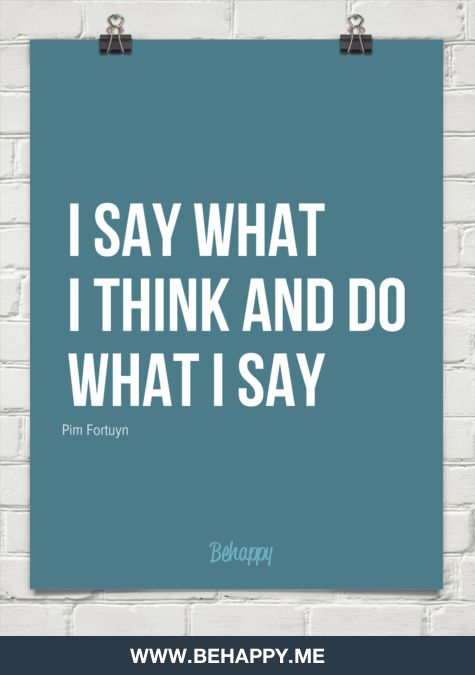 I say what i think and do what i say by Pim Fortuyn #1378