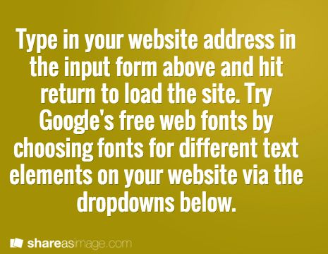 """Lets you try out typefaces.. .   """"Type in your website address in the input form above and hit return to load the site. Try Google's free web fonts by choosing fonts for different text elements on your website via the dropdowns below."""""""