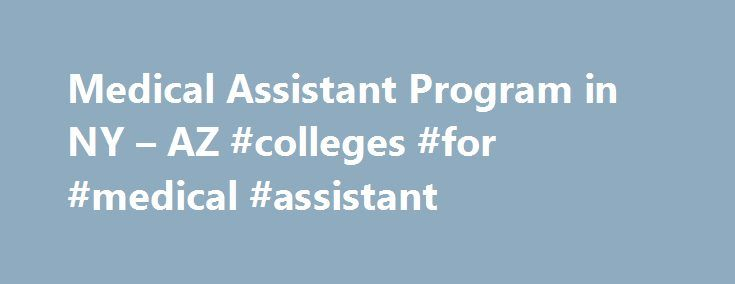 Medical Assistant Program in NY – AZ #colleges #for #medical #assistant http://zambia.remmont.com/medical-assistant-program-in-ny-az-colleges-for-medical-assistant/  # Medical Assistant Training Programs In New York and Phoenix Start YOUR Healthcare Career Here! The Medical Assistant Training Program at The Allen School of Health Sciences provides a curriculum that includes theory and skills in many areas. Medical Assistants work under the direct supervision of a physician or other licensed…