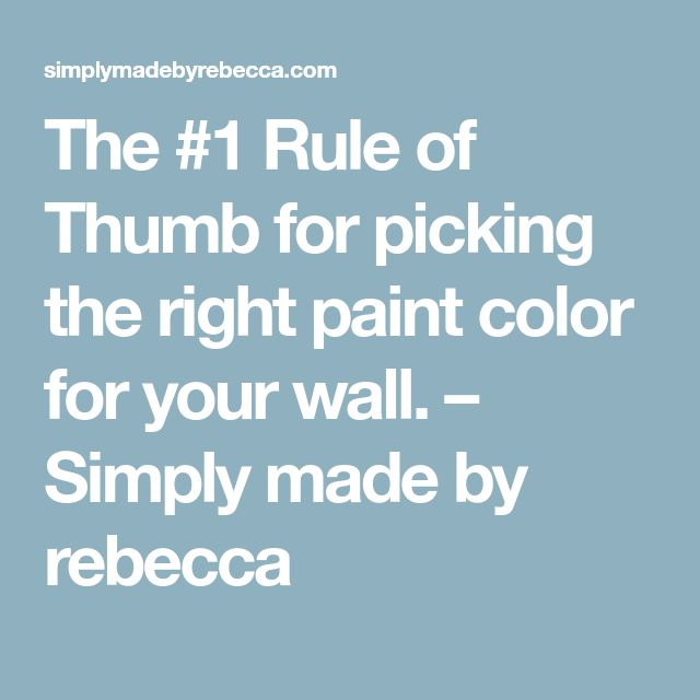 The #1 Rule of Thumb for picking the right paint color for your wall. – Simply made by rebecca