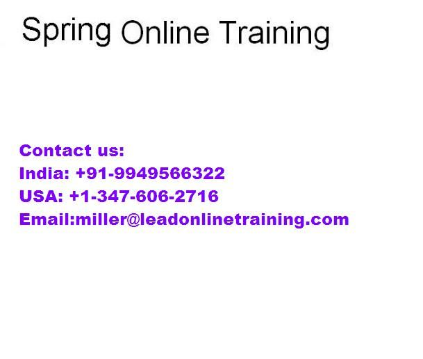 Spring Online Training class is provided by Lead Online Training have experienced mentors deeply qualified and outstanding, we provide intuitive and effective courses each last student with more than the goal that students can work with our teachers and you are able to illuminate your questions.  What is spring? Spring is a lightweight frame. It can be considered a part of managers because it provides support to different frameworks such as Struts, Hibernate, Tapestry, EJB, JSF, etc.