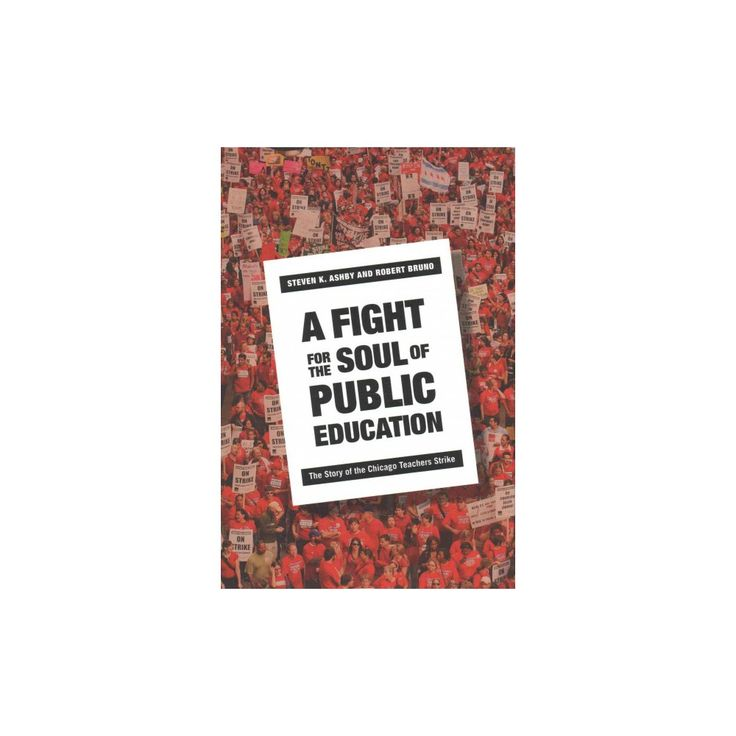 Fight for the Soul of Public Education : The Story of the Chicago Teachers Strike (Hardcover) (Steven K.