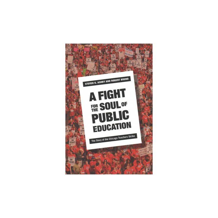 Fight for the Soul of Public Education : The Story of the Chicago Teachers Strike (Hardcover) (Steven K.