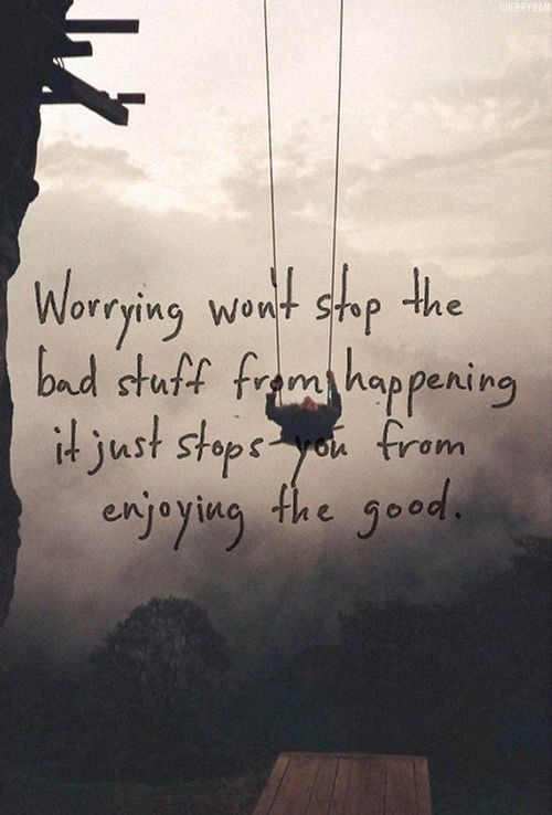 I mean sure, worrying is bad for you. However, a teensy bit of worry might keep you from plummeting to your death on the Rickety Swing of Bad Decisions, is all I'm saying...