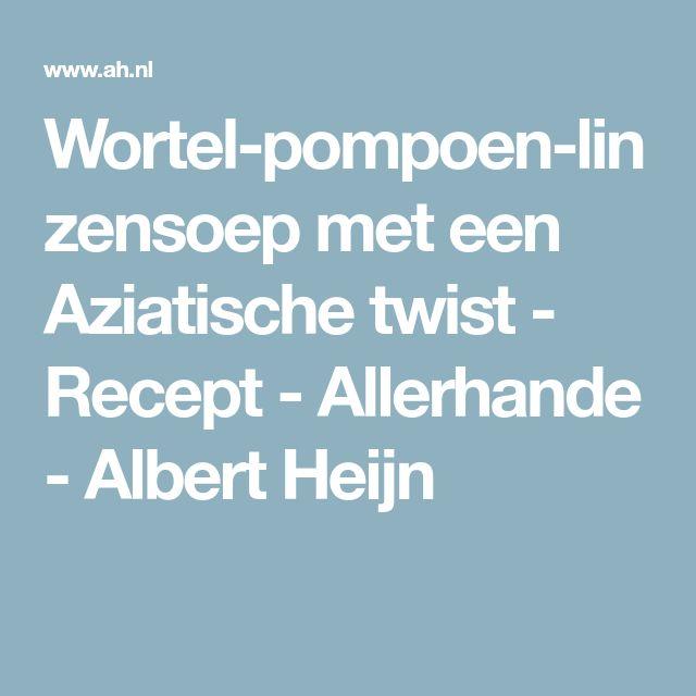 Wortel-pompoen-linzensoep met een Aziatische twist - Recept - Allerhande - Albert Heijn