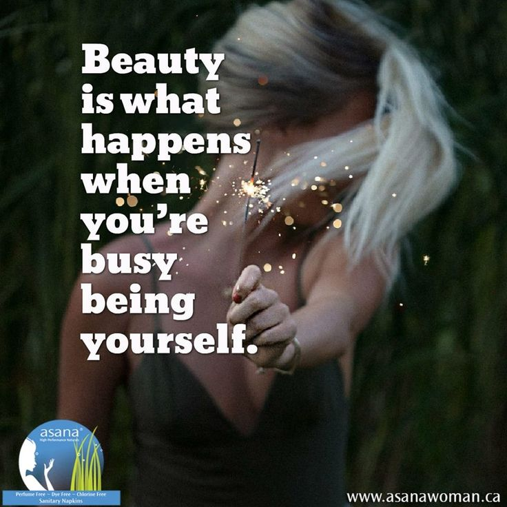 BEAUTY IS WHAT HAPPENS WHEN YOU ARE BUSY BEING YOURSELF