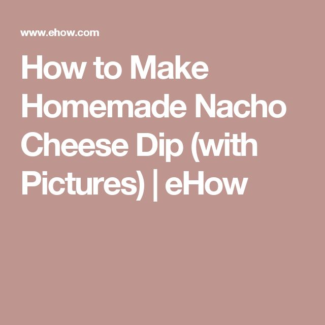 How to Make Homemade Nacho Cheese Dip (with Pictures) | eHow