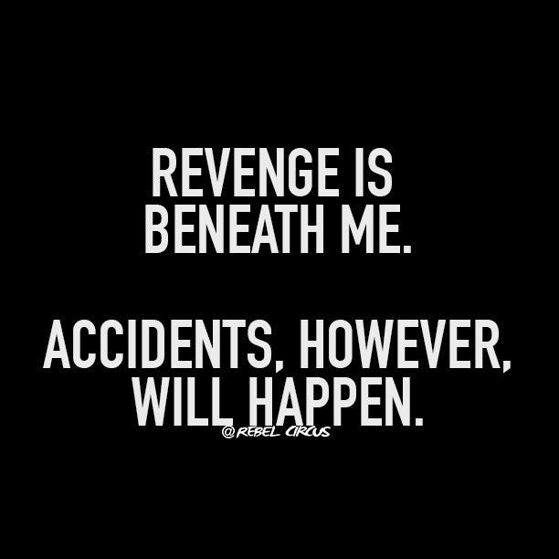 Okay, I'm not actually vengeful, but that's funny.