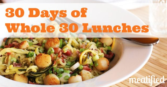 30 Days of Whole 30 Lunches from http://meatified.comhttp://meatified.com/30-days-whole-30-lunches/
