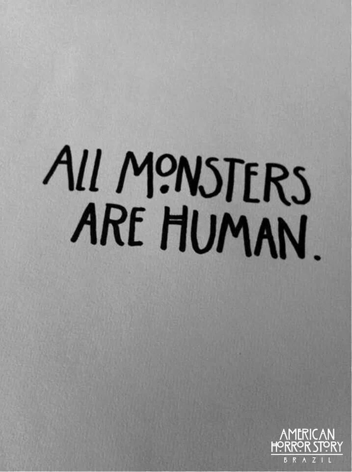 Some monsters were human Some monsters are