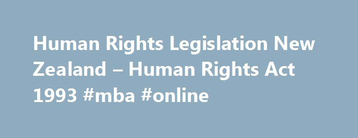 Human Rights Legislation New Zealand – Human Rights Act 1993 #mba #online http://laws.nef2.com/2017/05/19/human-rights-legislation-new-zealand-human-rights-act-1993-mba-online/  #human rights laws # Human rights legislation in New Zealand Human rights legislation – New Zealand There are two main New Zealand laws that specifically promote and protect human rights. One is the Human Rights Act 1993, and the other is the Bill of Rights Act 1990. The Commission makes submissions on other…