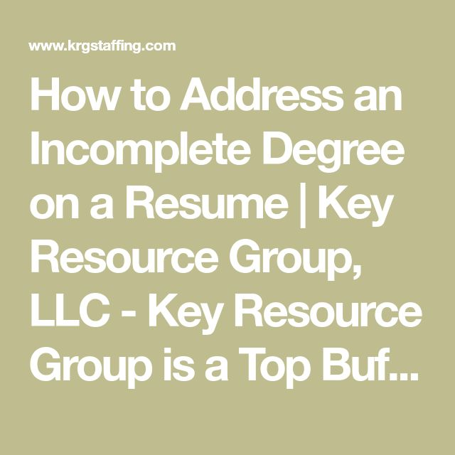 How to Address an Incomplete Degree on a Resume | Key Resource Group, LLC - Key Resource Group is a Top Buffalo Temp Agency for Legal, Administrative, IT, HR & More