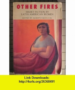 Other Fires Short Fiction by Latin American Women (9780517558706) Alberto Manguel, Isabel Allende , ISBN-10: 051755870X  , ISBN-13: 978-0517558706 ,  , tutorials , pdf , ebook , torrent , downloads , rapidshare , filesonic , hotfile , megaupload , fileserve