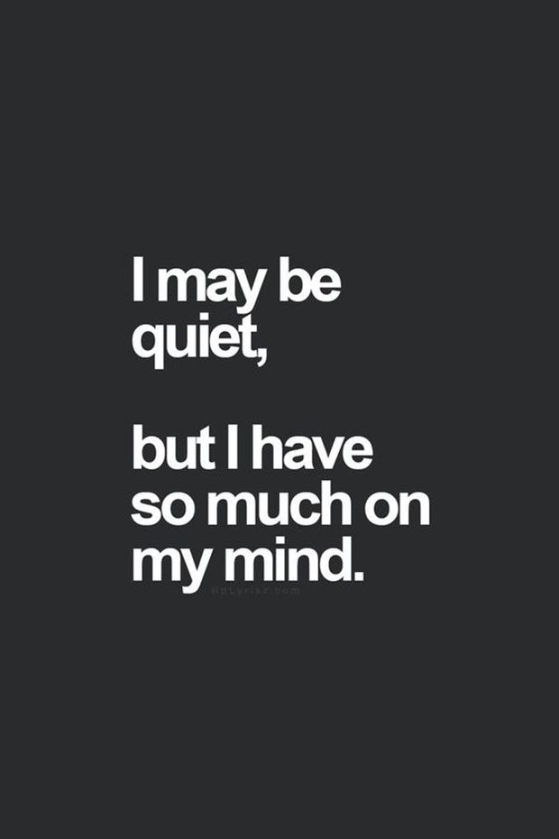 "You are not to be underestimated. | ""I may be quiet, but I have so much on my mind."""