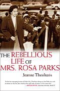 The Rebellious Life of Mrs. Rosa Parks by Jeanne Theoharis: From the Introduction   National Honor/Public Mythology: The Passing of Rosa Parks   On October 24, 2005, after nearly seventy years of activism, Rosa Parks died in her home in Detroit at the age of 92. Within days of her death, Rep. John Conyers Jr.,...