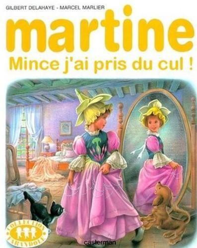 Martine, mince j'ai pris du cul!