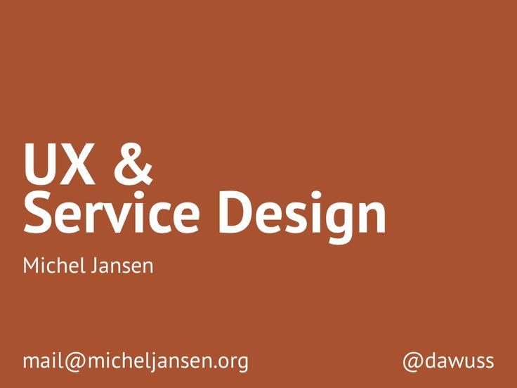 Introduction to UX & Service Design by Michel Jansen via slideshare